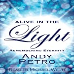 Alive in the Light: Remembering Eternity | Andy Petro