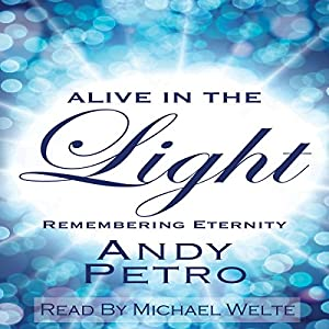 Alive in the Light: Remembering Eternity Audiobook