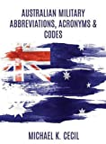 Australian Military Abbreviations, Acronyms and Codes, Michael K. Cecil, 1621374432