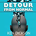 Detour from Normal Audiobook by Ken Dickson Narrated by Jeffrey Unterkofler