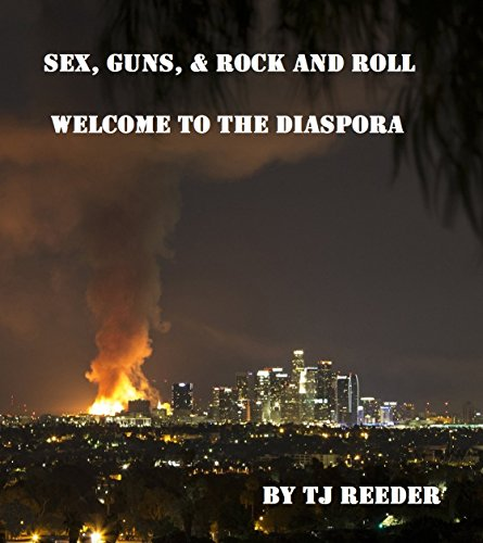 Sex, guns and rock and roll, Welcome to the Diaspora by [Reeder, TJ]