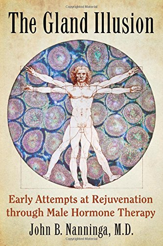 The Gland Illusion: Early Attempts at Rejuvenation Through Male Hormone Therapy