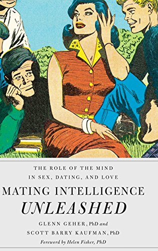 Mating Intelligence Unleashed: The Role of the Mind in Sex, Dating, and Love by Oxford University Press
