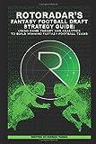 RotoRadar s Fantasy Football Draft Strategy Guide: Using Game Theory and Analytics to Build Winning Fantasy Football Teams