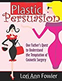img - for Plastic Persuasion: One Father's Quest to Understand by Lori Ann Fowler (2010-10-08) book / textbook / text book