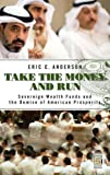 Take the Money and Run: Sovereign Wealth Funds and the Demise of American Prosperity (Praeger Security International)