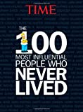 The 100 Most Influential People Who Never Lived, Time Magazine Editors, 1618930710
