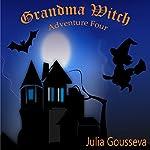 Grandma Witch: Adventure Four: Adventures of Alex and Katie Series | Julia Gousseva