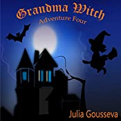 Grandma Witch: Adventure Four: Adventures of Alex and Katie Series | Julia Gousseva