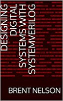 Designing Digital Systems With SystemVerilog Front Cover