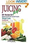 Juicing Magic: 50+ Recipes for Detoxi...