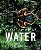 A Cool Drink of Water, Barbara Kerley, 1426313292