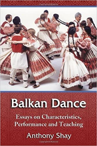 Balkan Dance: Essays on Characteristics, Performance and Teaching by Anthony Shay (2007-12-12)
