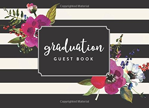 """Graduation Guest Book: Black and White Floral Stripe, 150 Pages, 8.25"""" x 6"""" (Guest Book for Class of 2018, Graduation, Congratulatory, Graduation ... Teenagers, Girls, Moms, Students & Teachers) ebook"""