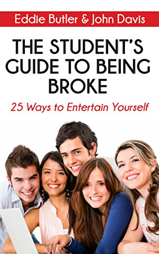 The Student's Guide to Being Broke: 25 Ways to Entertain Yourself