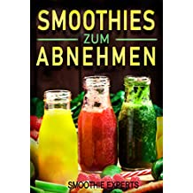 Smothies zum Abnehmen: Schnell abnehmen mit der 10 Tage Smoothie Challange inkl. 77 leckerer Smoothie Rezepte (Smoothies, Smoothie Rezepte, Smoothies zum ... smoothies, smoothie diät) (German Edition)