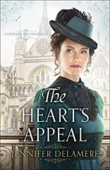 The Heart's Appeal (London Beginnings Book #2) by [Delamere, Jennifer]