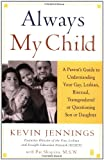 Always My Child: A Parent's Guide to Understanding Your Gay, Lesbian, Bisexual, Transgendered or Questioning Son or Daught