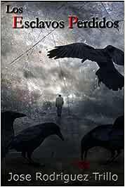 Los Esclavos Perdidos: Amazon.es: Rodriguez-Trillo, Jose: Libros