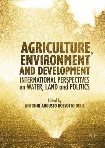 Agriculture, Environment and Development: International Perspectives on Water, Land and Politics
