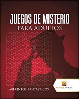 Amazon.com: Juegos De Misterio Para Adultos : Laberintos Fantasticos (Spanish Edition) (9780228219422): Activity Crusades: Books