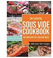 Sous Vide Cookbook: The Essential Sous Vide Cookbook for your Everyday Sous Vide Meals - With Over 120+ recipes (Sous Vide Cooking)