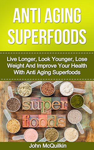 51RmSWX%2BwQL - Superfoods: Superfoods Guide To Anti Aging With Superfoods Including Superfoods For Living Longer, Superfoods For Looking Younger, Superfoods For Weight ... For Better Health (Anti Aging Superfoods)