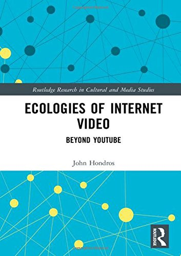 Ecologies of Internet Video: Beyond YouTube (Routledge Research in Cultural and Media Studies)-cover