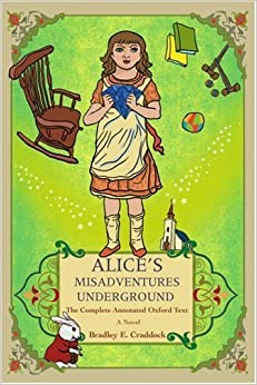 Book Alice's Misadventures Underground: The Complete Annotated Oxford Text by Bradley Craddock (2006-11-16)