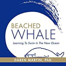 Beached Whale: Learning to Swim in the New Ocean Audiobook by Daren Martin Narrated by Daren Martin