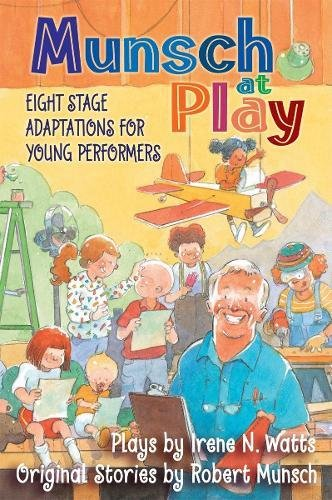 Munsch at Play: Eight Stage Adaptions for Young Performers pdf epub