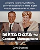 Metadata for Content Management: Designing taxonomy, metadata, policy and workflow to make digital content systems better for users.