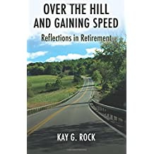 Over the Hill and Gaining Speed: Reflections in Retirement