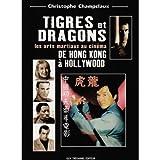 Tigres et dragons : Les Arts martiaux au cinéma, de Hong Kong à Hollywood