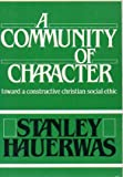 A Community of Character : Toward a Constructive Christian Social Ethic, Hauerwas, Stanley M., 0268007330