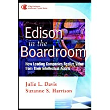 Edison in the Boardroom: How Leading Companies Realize Value from Their Intellectual Assets (Intellectual Property-General, Law, Accounting & Finance, Management, Licen Book 28)