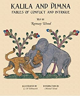 KALILA WA DIMNA, Vol. 2: - Fables of Conflict and Intrigue from the Panchatantra, Jatakas, Bidpai, Kalilah wa Dimnah and Lights of Canopus (KALILA AND DIMNA) by [Wood, Ramsay]