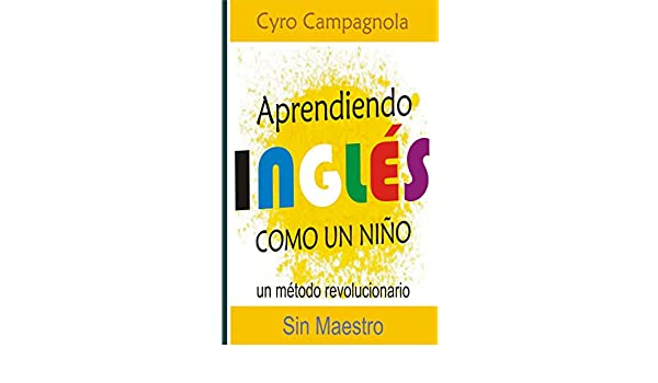 Aprendiendo Inglés como un niño (Spanish Edition) - Kindle edition by Cyro Campagnola. Reference Kindle eBooks @ Amazon.com.