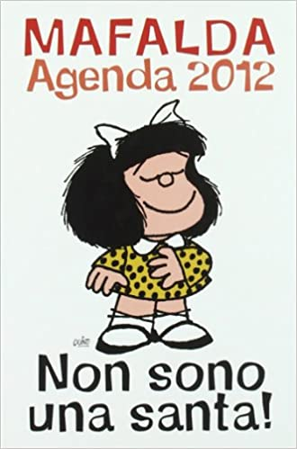 Non sono una santa! Mafalda. Agenda 2012: Amazon.es: aa.vv ...