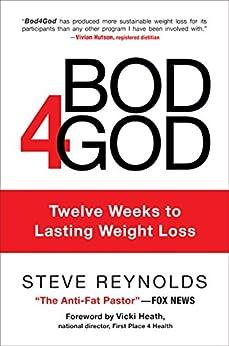 Bod4God: Twelve Weeks to Lasting Weight Loss by [Reynolds, Steve]