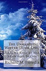Snowman - Volume One: The Unwanted Winter - Book One: Richard M. Heredia