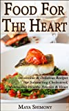 Food For The Heart - Irresistible & Delicious Recipes for subtracting Cholesterol, maintaining healthy arteries & heart (healthy food magic Book 1)