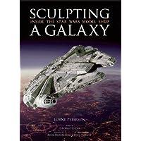 "Sculpting a Galaxy: Inside the ""Star Wars"" Model Shop: Inside the ""Star Wars"" Model Shop"