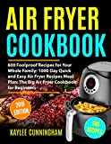 AIR FRYER COOKBOOK #2019: 600 Foolproof Recipes for Your Whole Family: 1000 Day Quick and Easy Air Fryer Recipes Meal Plan: The Big Air Fryer Cookbook for Beginners