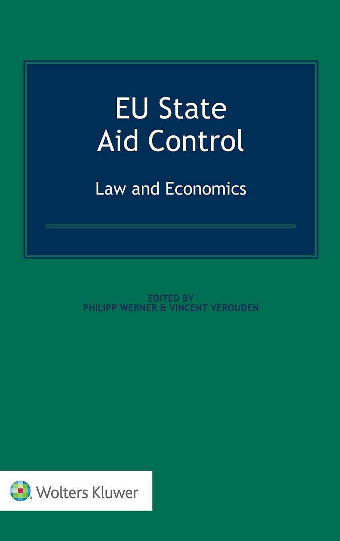 EU STATE AID CONTROL LAW & ECO: Law and Economics: Werner, Philipp,  Verouden, Vincent: Amazon.nl