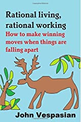Rational living, rational working: How to make winning moves when things are falling apart by John Vespasian (2015-11-21) Paperback