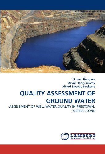 QUALITY ASSESSMENT OF GROUND WATER: ASSESSMENT OF WELL WATER QUALITY IN FREETOWN, SIERRA LEONE