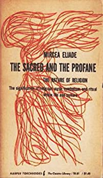 The Sacred and The Profane: The Nature of Religion by [Eliade, Mircea]
