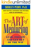 The Art of Mentoring: Lead, Follow, and Get Out of the Way