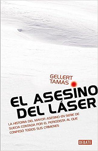 El asesino del láser: La historia del mayor asesino en serie de Suecia Debate: Amazon.es: Gellert Tamas, SANCHEZ PRIETO JUSTINA;: Libros